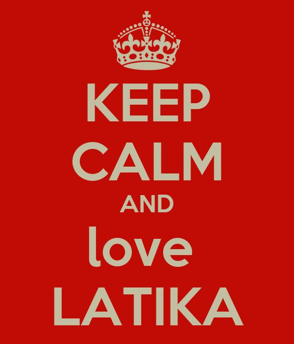 KEEP CALM AND love  LATIKA
