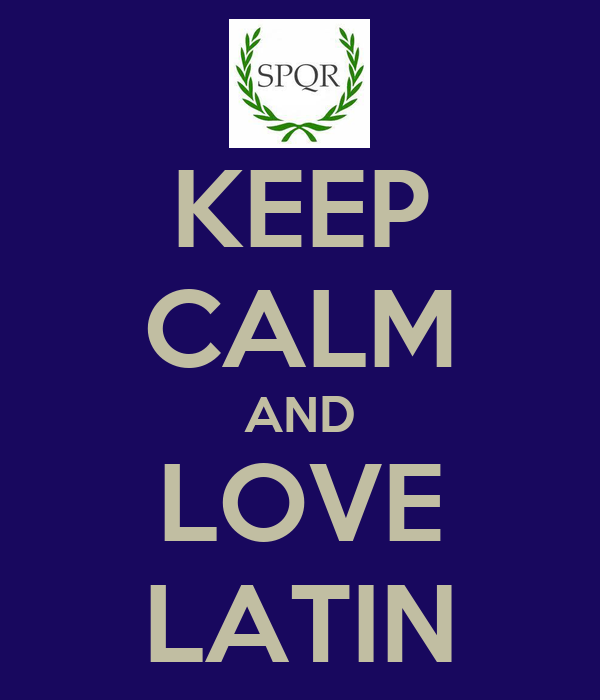 KEEP CALM AND LOVE LATIN