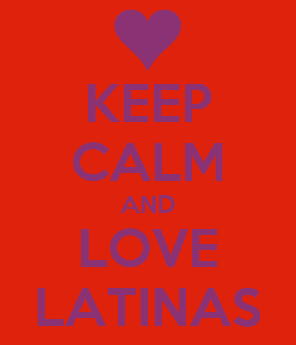 KEEP CALM AND LOVE LATINAS