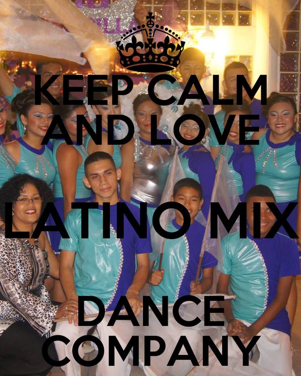 KEEP CALM AND LOVE LATINO MIX DANCE COMPANY