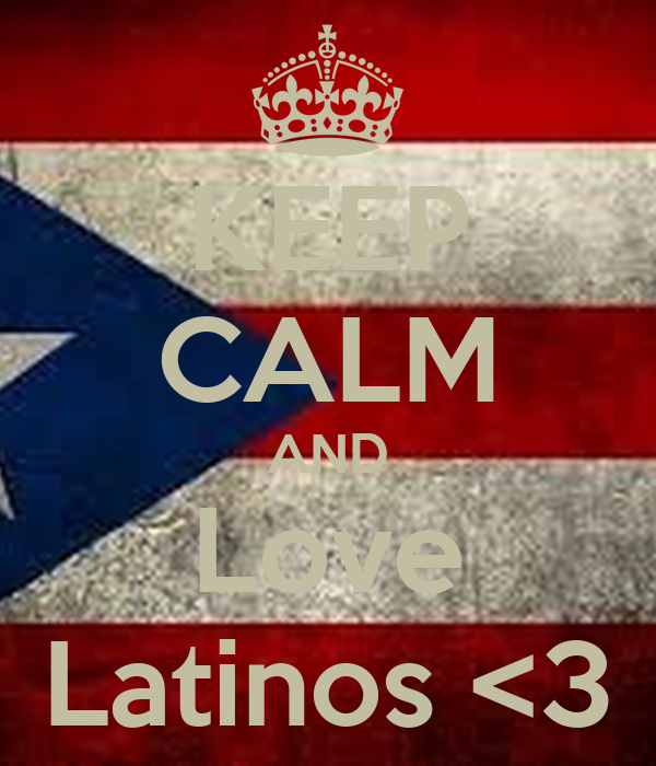 KEEP CALM AND Love Latinos <3