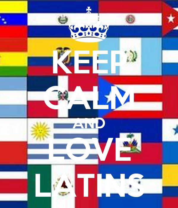 KEEP CALM AND LOVE LATINS