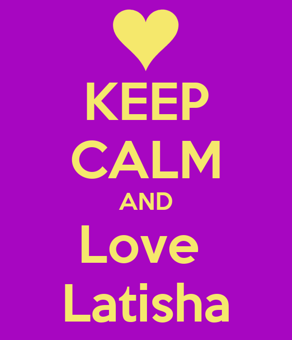 KEEP CALM AND Love  Latisha