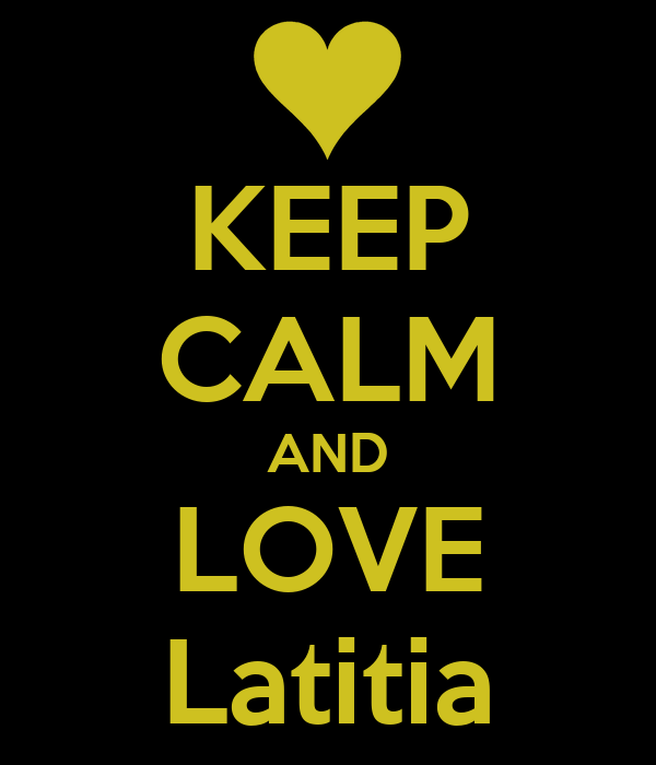 KEEP CALM AND LOVE Latitia