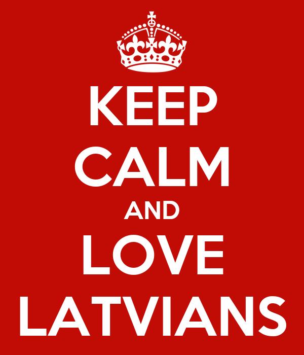 KEEP CALM AND LOVE LATVIANS