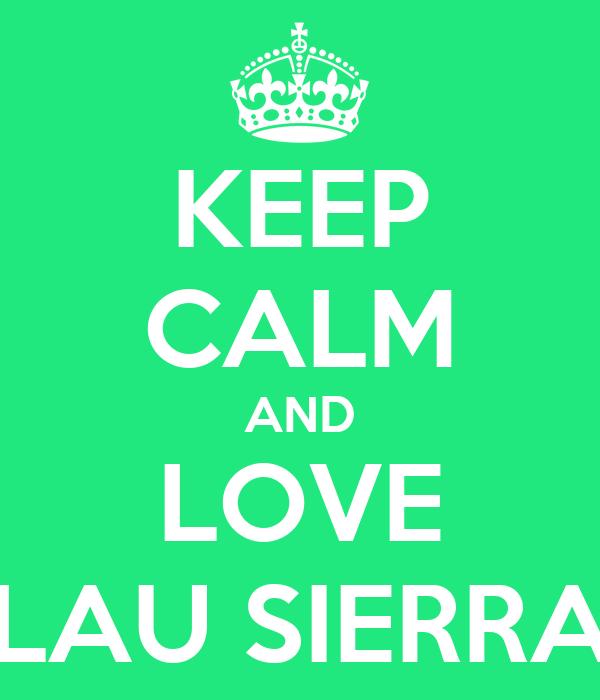 KEEP CALM AND LOVE LAU SIERRA