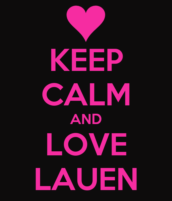 KEEP CALM AND LOVE LAUEN