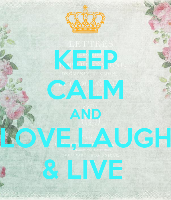 KEEP CALM AND LOVE,LAUGH & LIVE