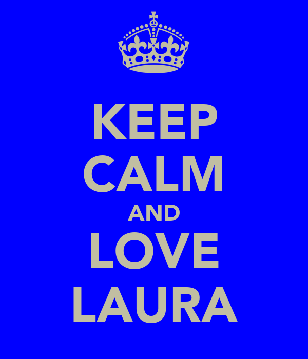 KEEP CALM AND LOVE LAURA
