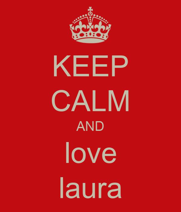 KEEP CALM AND love laura
