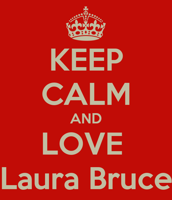 KEEP CALM AND LOVE  Laura Bruce
