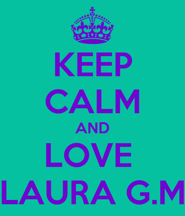 KEEP CALM AND LOVE  LAURA G.M
