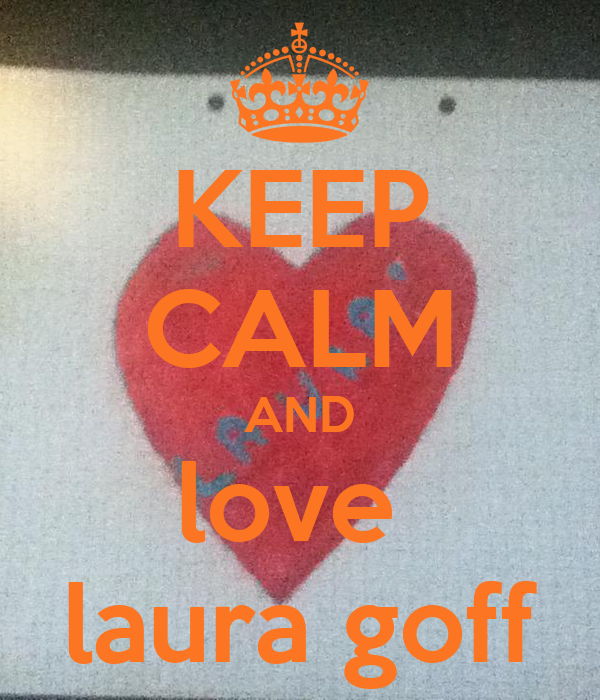 KEEP CALM AND love  laura goff