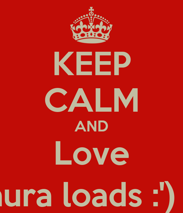 KEEP CALM AND Love Laura loads :') :*