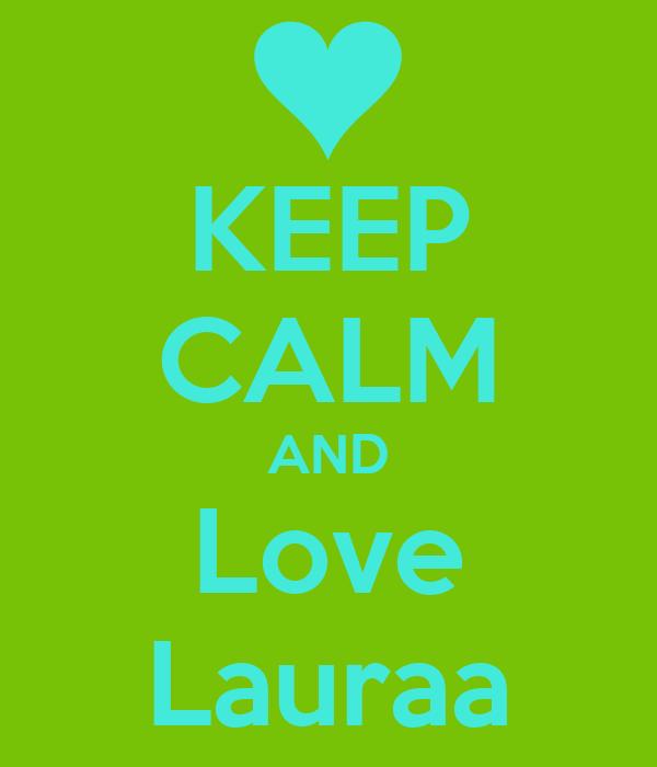 KEEP CALM AND Love Lauraa