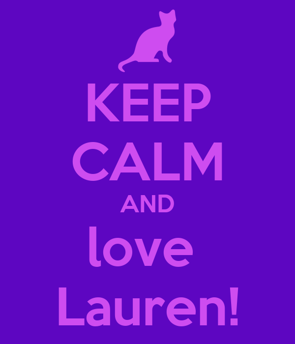 KEEP CALM AND love  Lauren!