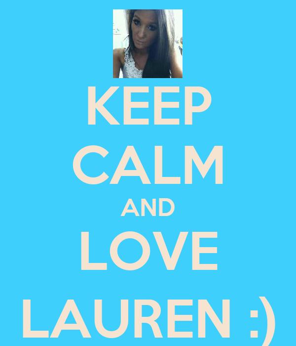 KEEP CALM AND LOVE LAUREN :)
