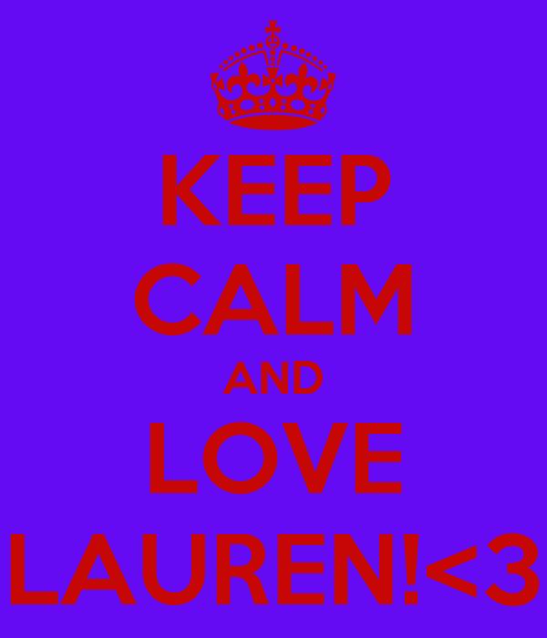KEEP CALM AND LOVE LAUREN!<3