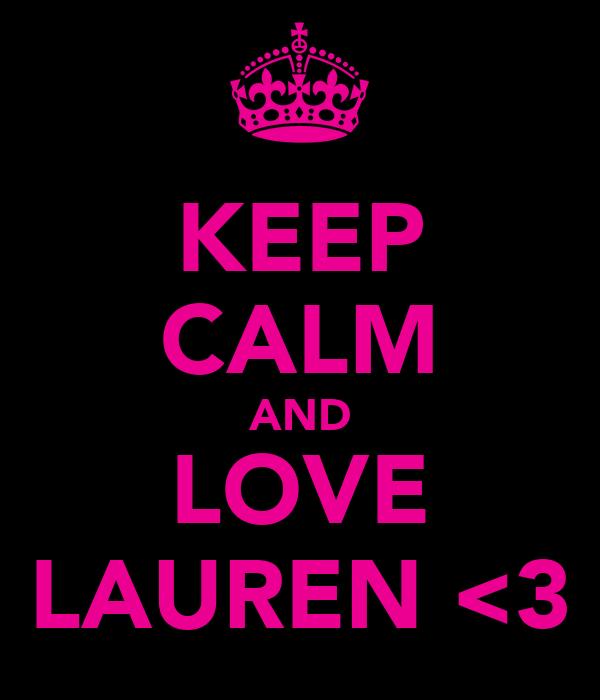 KEEP CALM AND LOVE LAUREN <3