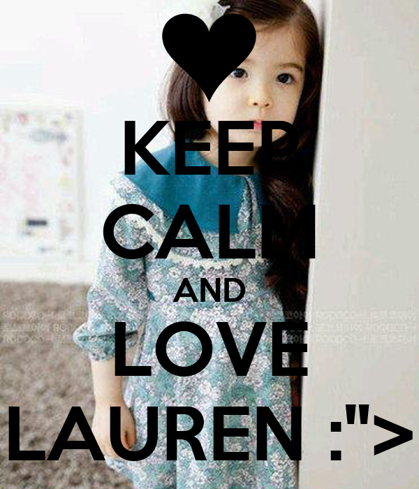 "KEEP CALM AND LOVE LAUREN :"">"