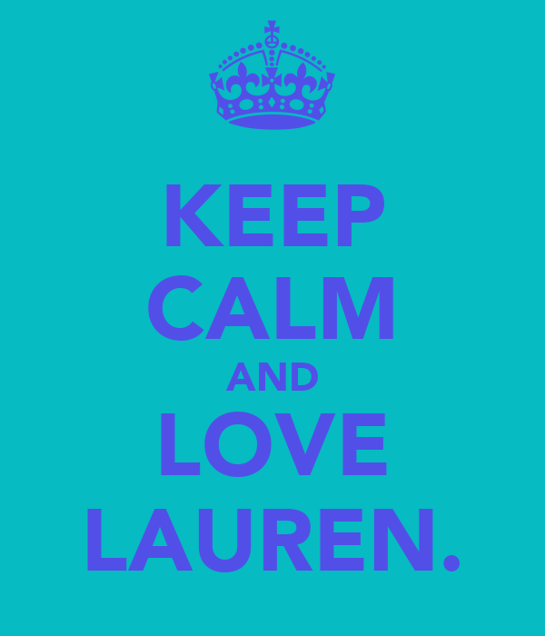 KEEP CALM AND LOVE LAUREN.