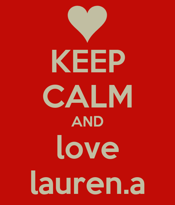 KEEP CALM AND love lauren.a