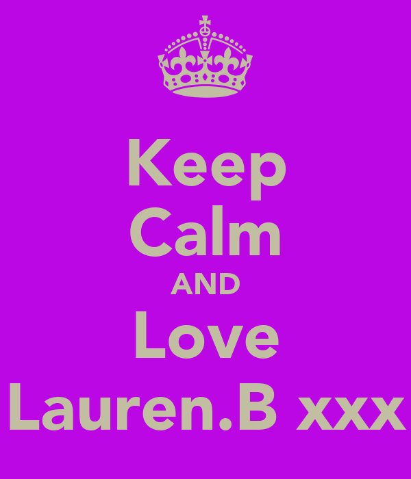 Keep Calm AND Love Lauren.B xxx