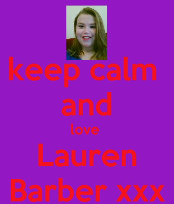 keep calm  and love  Lauren Barber xxx