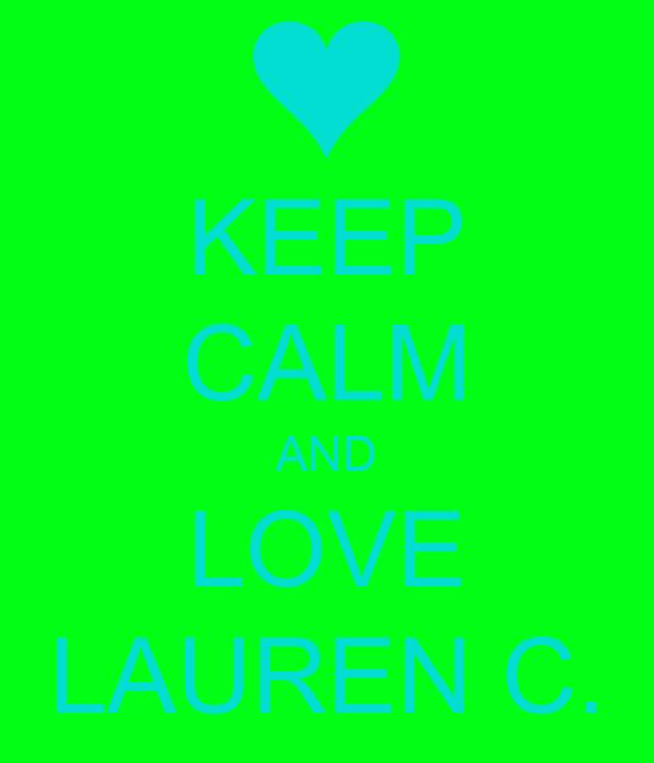 KEEP CALM AND LOVE LAUREN C.