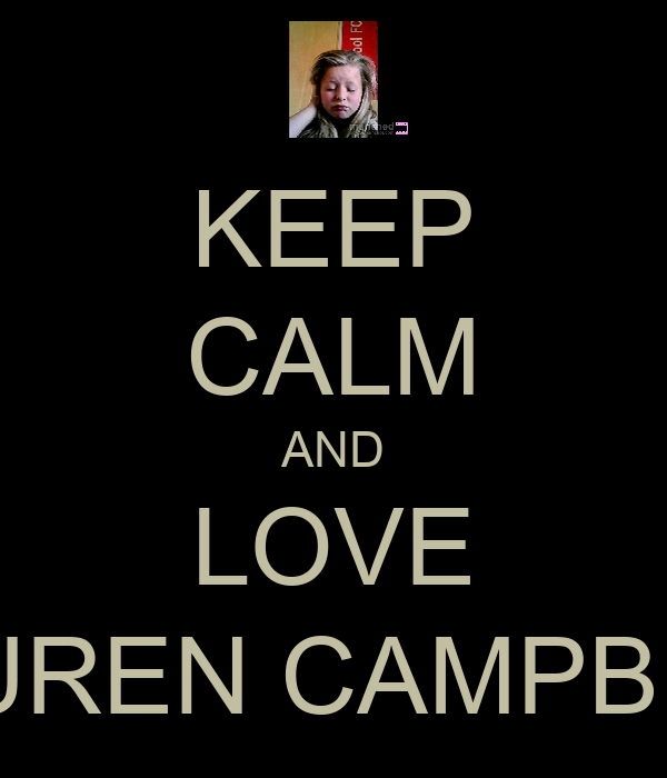 KEEP CALM AND LOVE LAUREN CAMPBELL