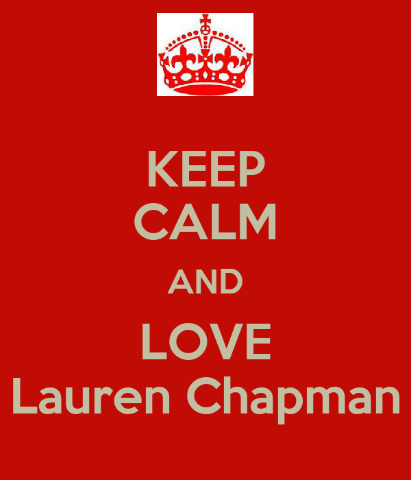 KEEP CALM AND LOVE Lauren Chapman