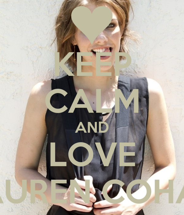 KEEP CALM AND LOVE LAUREN COHAN
