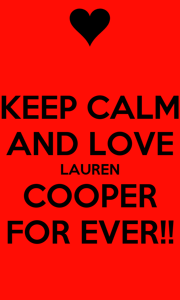 KEEP CALM AND LOVE LAUREN COOPER FOR EVER!!