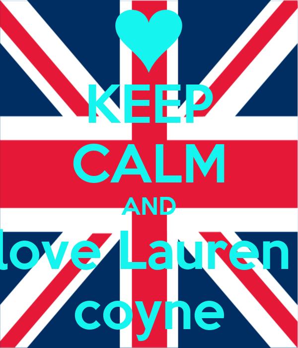 KEEP CALM AND love Lauren  coyne