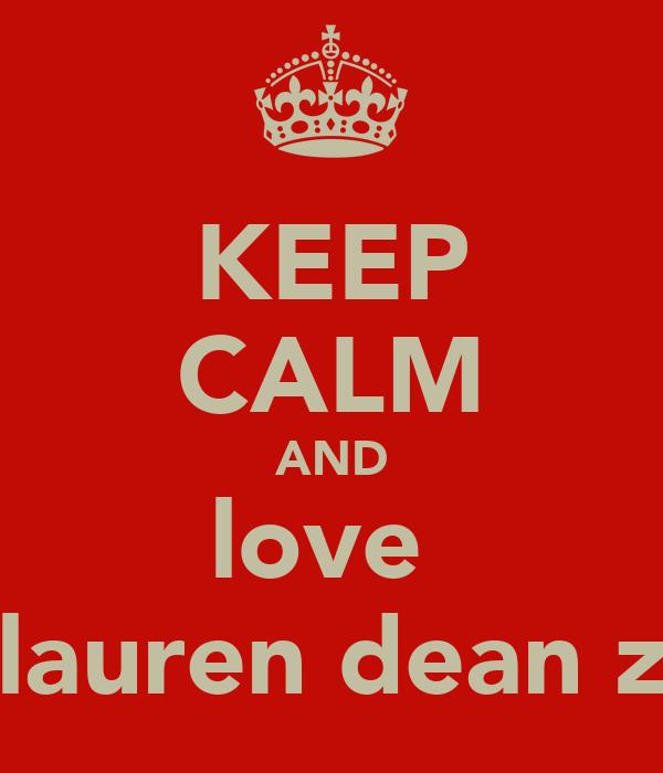 KEEP CALM AND love  lauren dean z