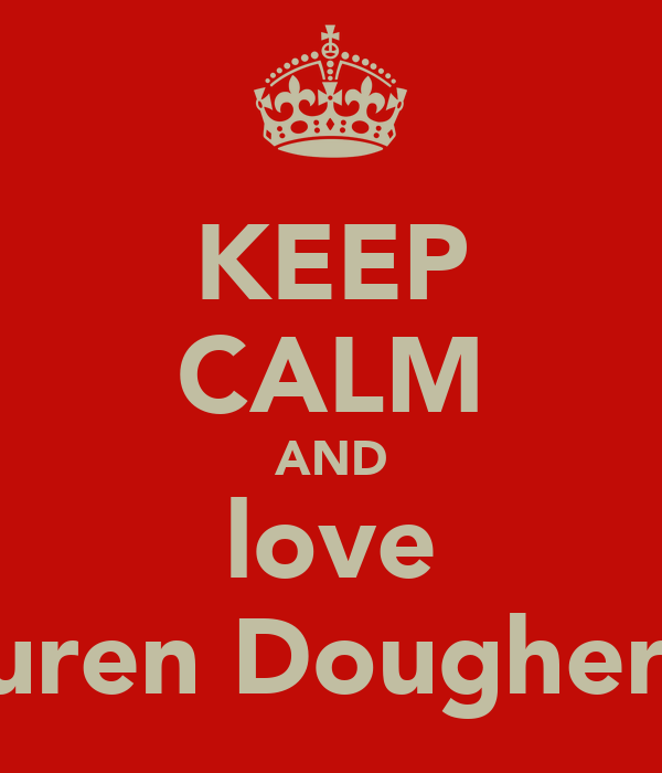 KEEP CALM AND love Lauren Dougherty