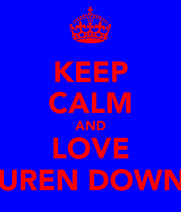 KEEP CALM AND LOVE LAUREN DOWNES