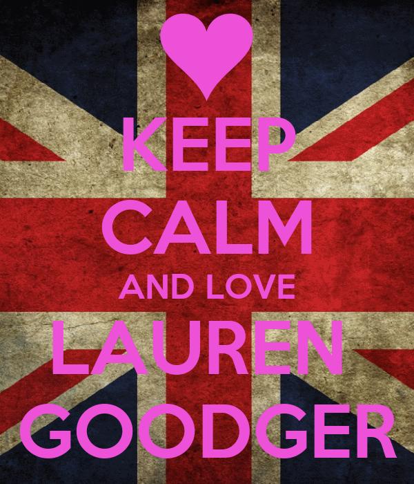 KEEP CALM AND LOVE LAUREN  GOODGER