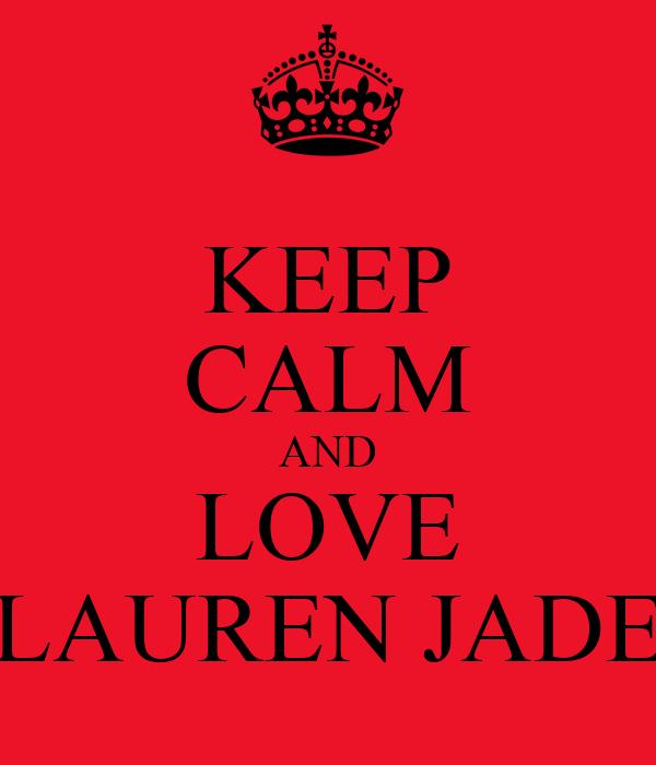KEEP CALM AND LOVE LAUREN JADE