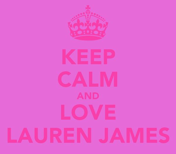 KEEP CALM AND LOVE LAUREN JAMES