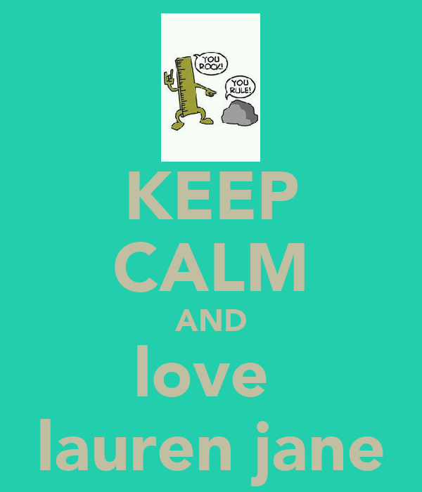 KEEP CALM AND love  lauren jane