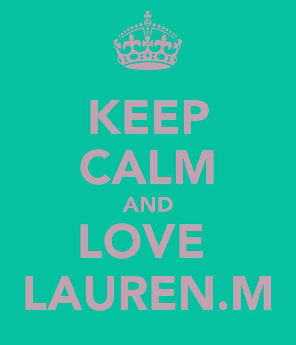 KEEP CALM AND LOVE  LAUREN.M