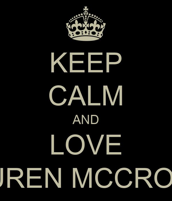 KEEP CALM AND LOVE LAUREN MCCRORIE
