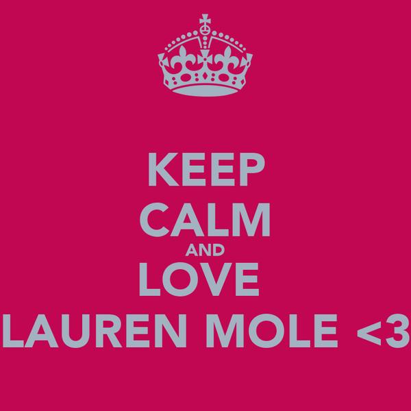 KEEP CALM AND LOVE  LAUREN MOLE <3
