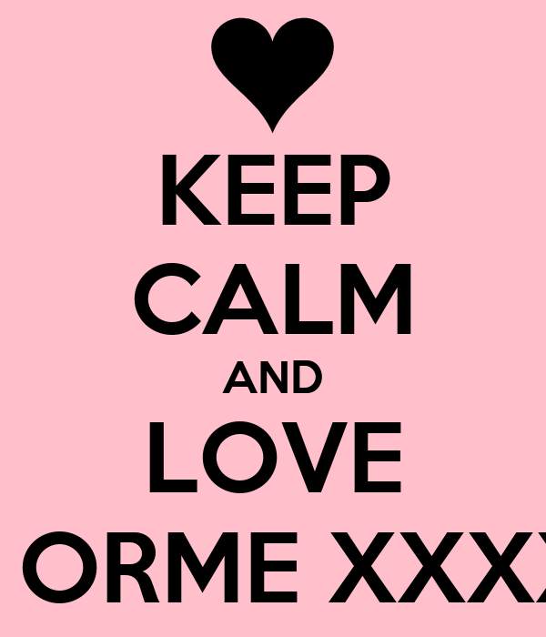 KEEP CALM AND LOVE LAUREN ORME XXXXXXXXX