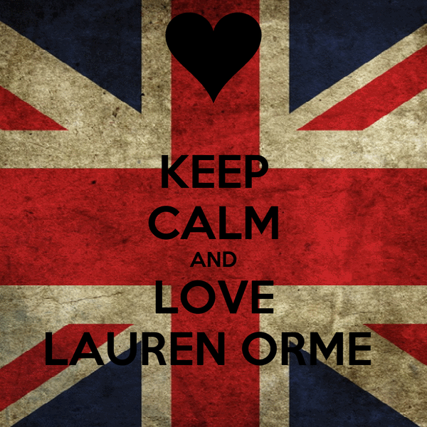 KEEP CALM AND LOVE LAUREN ORME