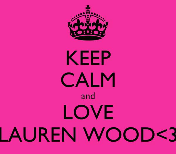 KEEP CALM and LOVE LAUREN WOOD<3