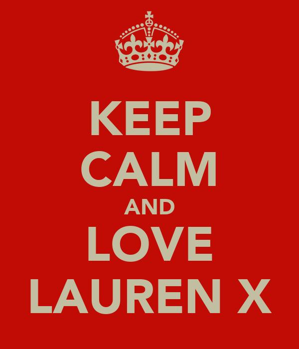 KEEP CALM AND LOVE LAUREN X