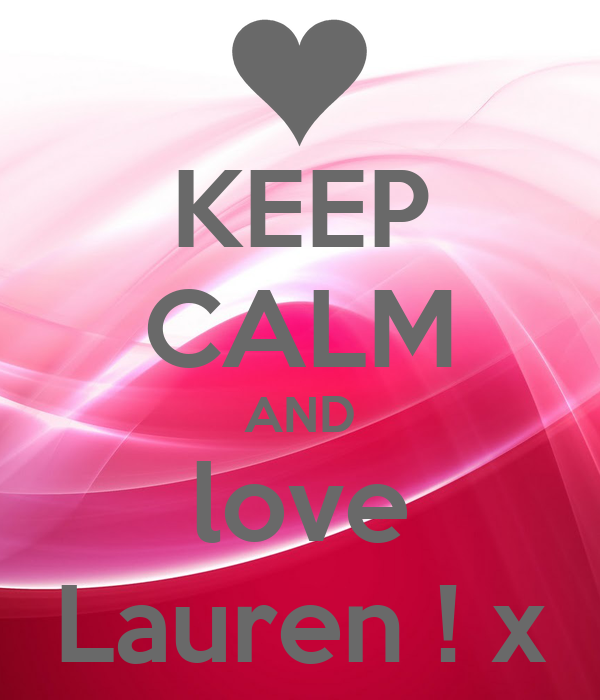 KEEP CALM AND love Lauren ! x
