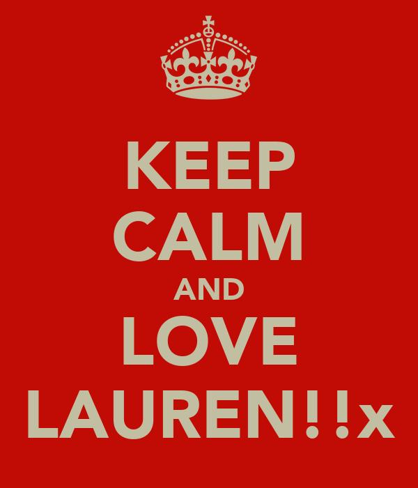 KEEP CALM AND LOVE LAUREN!!x